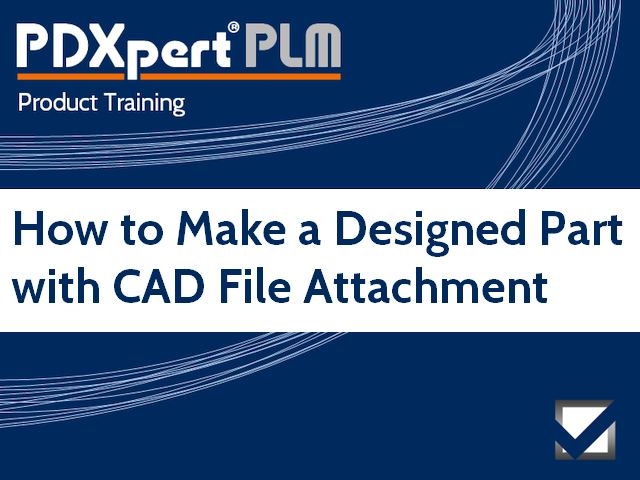 PDXpert PLM training tutorial: Create a designed part with